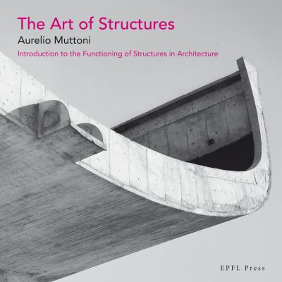 The Art of Structures: Introduction to the Functioning of Structures in Architecture 9780415610292
