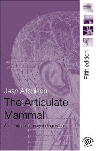 The Articulate Mammal: An Introduction to Psycholinguistics 9780415420228