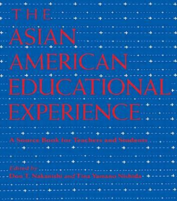 The Asian American Educational Experience: A Sourcebook for Teachers and Students 9780415908726