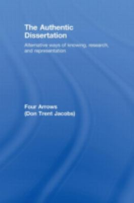 The Authentic Dissertation: Alternative Ways of Knowing, Research and Representation 9780415442220