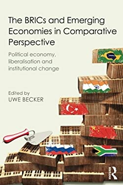 The BRICs and Emerging Economies in Comparative Perspective: Political Economy, Liberalization and Institutional Change 9780415843508