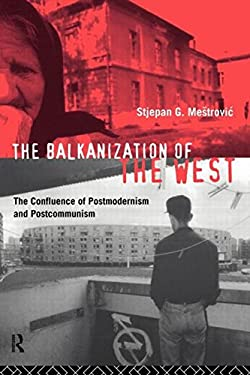 The Balkanization of the West: The Confluence of Postmodernism and Postcommunism 9780415087551