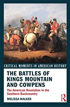 The Battles of Kings Mountain and Cowpens: The American Revolution in the Southern Backcountry 9780415895613