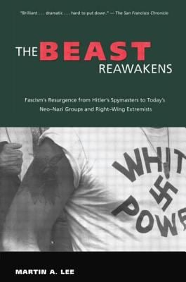 The Beast Reawakens: Fascism's Resurgence from Hitler's Spymasters to Today's Neo-Nazi Groups and Right-Wing Extremists 9780415925464