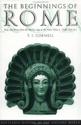 The Beginnings of Rome: Italy and Rome from the Bronze Age to the Punic Wars (C.1000 264 BC) 9780415015967