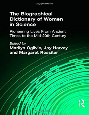 The Biographical Dictionary of Women in Science: Pioneering Lives from Ancient Times to the Mid-20th Century 9780415920384