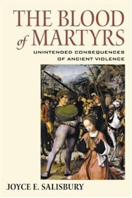 The Blood of Martyrs: Unintended Consequences of Ancient Violence 9780415941297