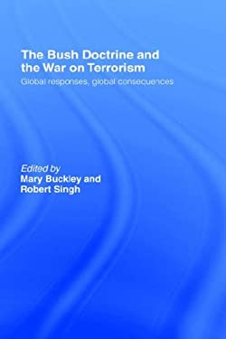 The Bush Doctrine and the War on Terrorism: Global Reactions, Global Consequences 9780415368315