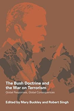 The Bush Doctrine and the War on Terrorisn: Global Responses, Global Consequences 9780415369978