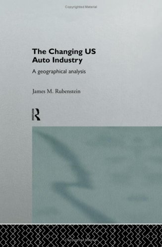 The Changing U.S. Auto Industry: A Geographical Analysis 9780415055444