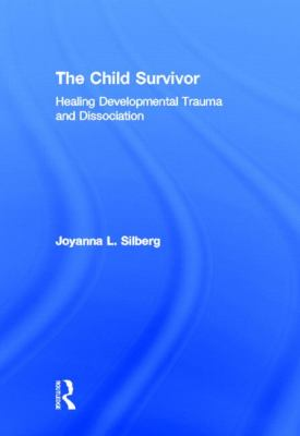 The Child Survivor: Healing Developmental Trauma and Dissociation 9780415889940