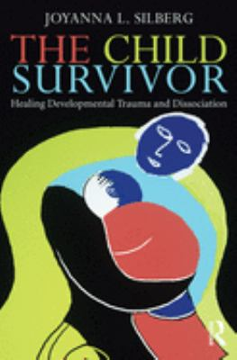 The Child Survivor: Healing Developmental Trauma and Dissociation 9780415889957