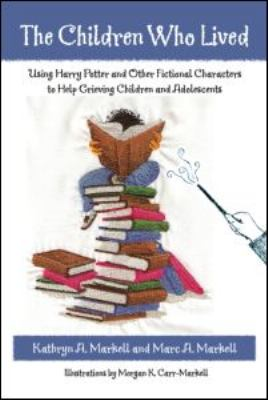 The Children Who Lived: Using Harry Potter and Other Fictional Characters to Help Grieving Children and Adolescents [With CD] 9780415957656