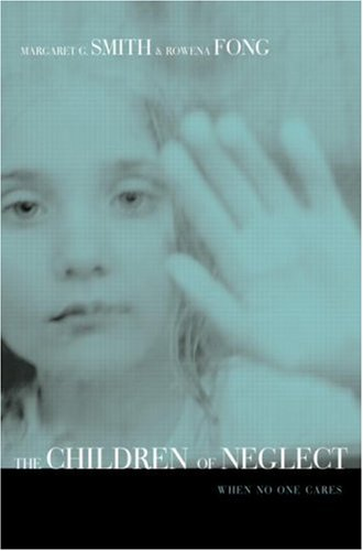 The Children of Neglect: When No One Cares 9780415946582