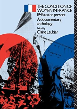 The Condition of Women in France: 1945 to the Present - A Documentary Anthology 9780415030915