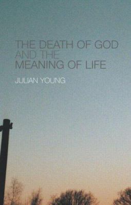 The Death of God and the Meaning of Life 9780415307901