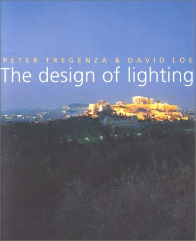 The Design of Lighting - Tregenza, Peter / Loe David / Loe, David