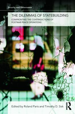 The Dilemmas of Statebuilding: Confronting the Contradictions of Postwar Peace Operations 9780415776295