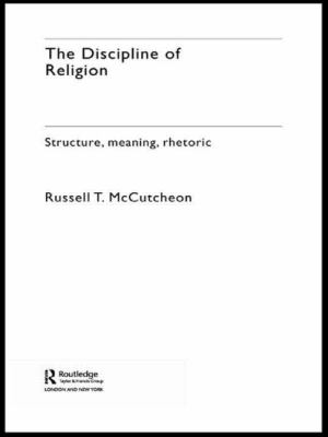 The Discipline of Religion: Structure, Meaning, Rhetoric 9780415274906