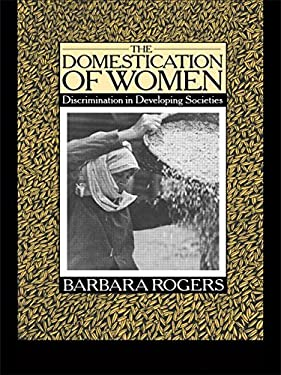 The Domestication of Women: Discrimination in Developing Societies 9780415040105