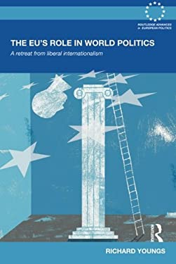The EU's Role in World Politics: A Retreat from Liberal Internationalism 9780415679459