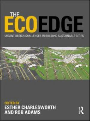 The Ecoedge: Urgent Design Challenges in Building Sustainable Cities 9780415572477