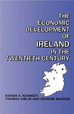The Economic Development of Ireland in the Twentieth Century 9780415026512