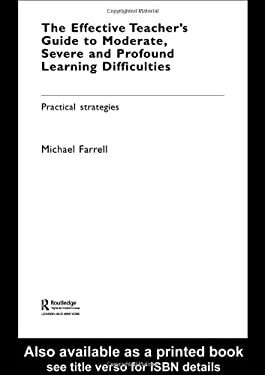 The Effective Teachers' Guide to Moderate, Severe and Profound Learning Difficulties: Practical Strategies 9780415360418