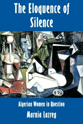 The Eloquence of Silence: Algerian Women in Question 9780415907316