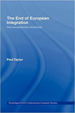 The End of European Integration: Anti-Europeanism Examined 9780415431057