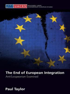 The End of European Integration: Anti-Europeanism Examined 9780415431064