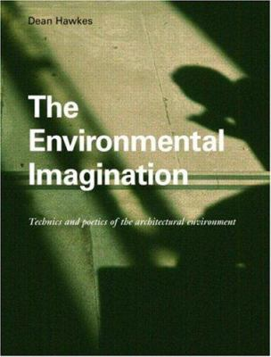 The Environmental Imagination: Technics and Poetics of the Architectural Environment 9780415360876