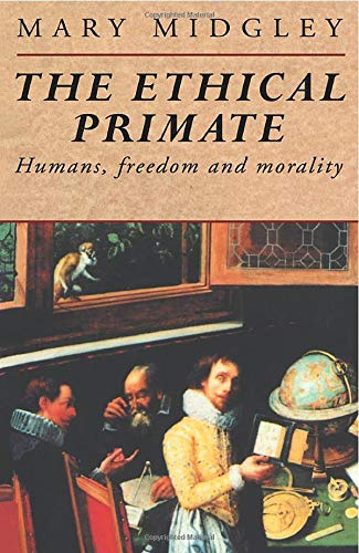 The Ethical Primate: Humans, Freedom and Morality 9780415132244