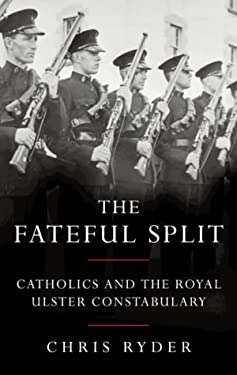 The Fateful Split: Catholics and The Royal Ulster Constabulary