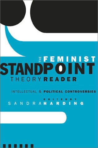 The Feminist Standpoint Theory Reader: Intellectual and Political Controversies 9780415945011