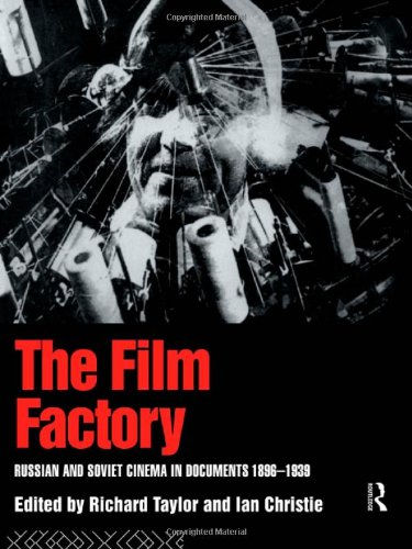 The Film Factory: Russian and Soviet Cinema in Documents 1896-1939 9780415052986