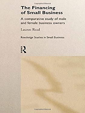 The Financing of Small Business: A Comparative Study of Male and Female Small Business Owners 9780415169561