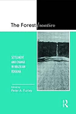 The Forest Frontier: Settlement and Change in Brazilian Roraima 9780415043922