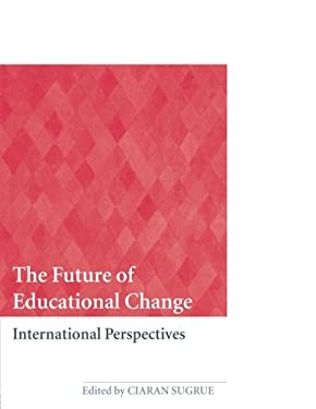 The Future of Educational Change: International Perspectives 9780415431088