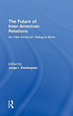 The Future of Inter-American Relations 9780415922159