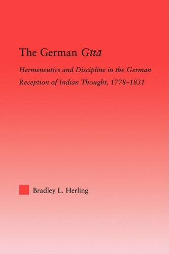 The German Gita: Hermeneutics and Discipline in the Early German Reception of Indian Thought 9780415871143
