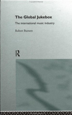 The Global Jukebox: The International Music Industry 9780415092753