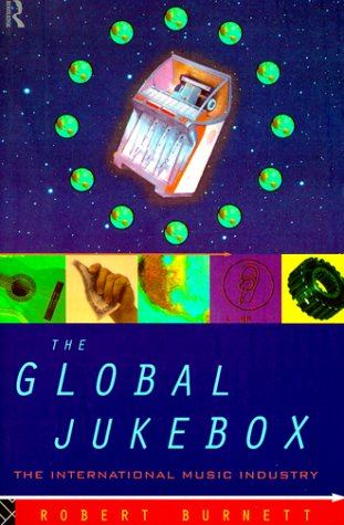 The Global Jukebox: The International Music Industry 9780415092760