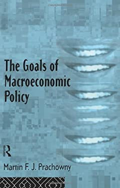 The Goals of Macroeconomic Policy 9780415107648