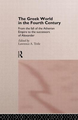 The Greek World in the Fourth Century: From the Fall of the Athenian Empire to the Successors of Alexander