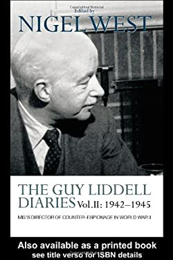 The Guy Liddell Diaries Vol.II: 1942-1945: Mi5's Director of Counter-Espionage in World War II 9780415352154