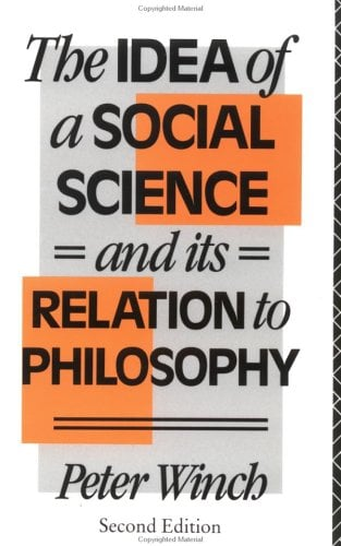 The Idea of a Social Science: And Its Relation to Philosophy 9780415054317