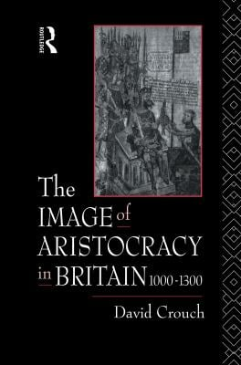 The Image of Aristocracy: In Britain, 1000-1300 9780415019118