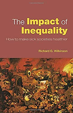 The Impact of Inequality: How to Make Sick Societies Healthier 9780415372695