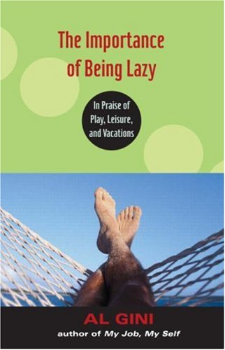 The Importance of Being Lazy: In Praise of Play, Leisure, and Vacations 9780415978699